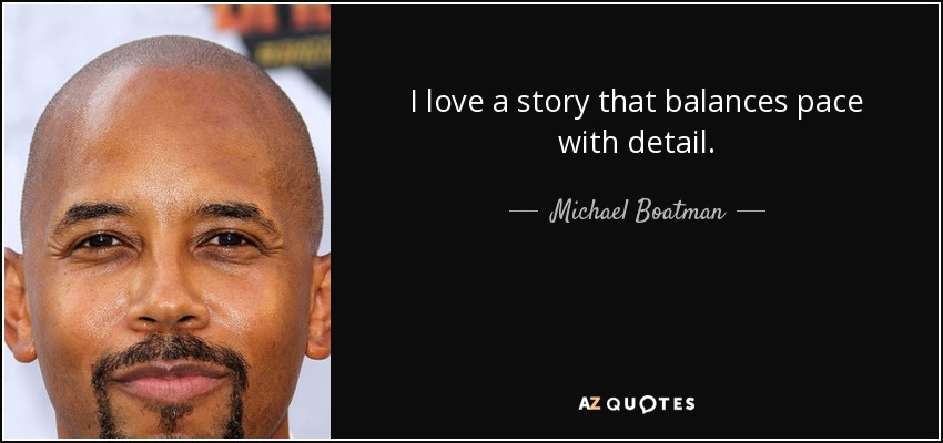 I love a story that balances pace with detail. - Michael Boatman
