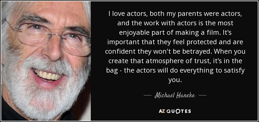 Michael Haneke quote: I love actors, both my parents were