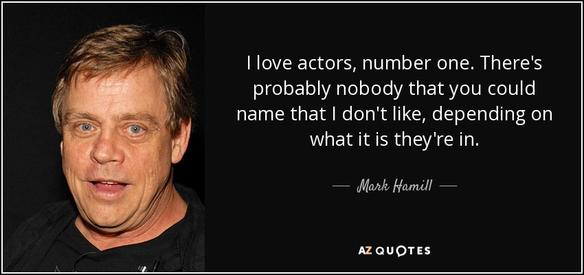 Mark Hamill quote: I love actors, number one  There's