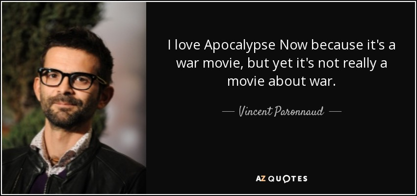 I love Apocalypse Now because it's a war movie, but yet it's not really a movie about war. - Vincent Paronnaud