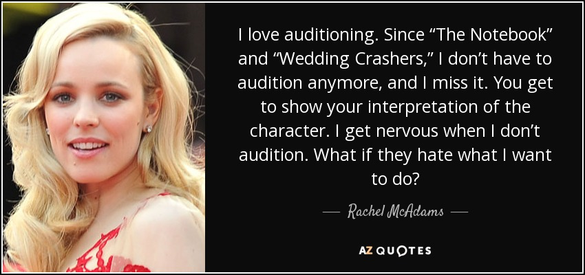 Since The Notebook And Wedding Crashers I Don T Have To Audition Anymore Miss It You Get Show Your Interpretation Of Character