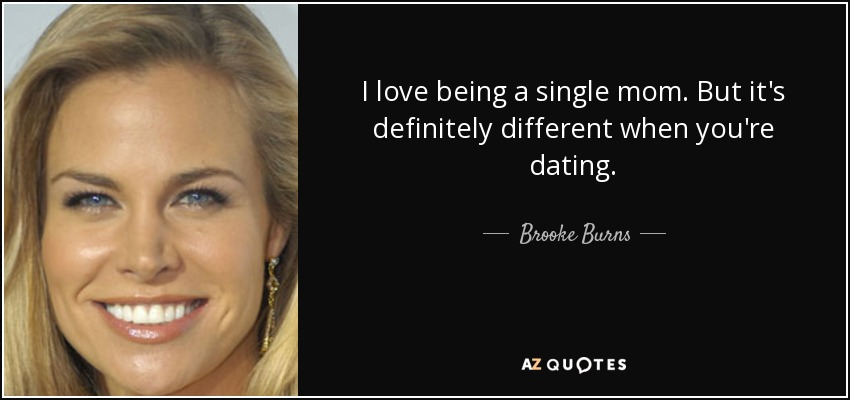 Brooke Burns Quote I Love Being A Single Mom But Its Definitely