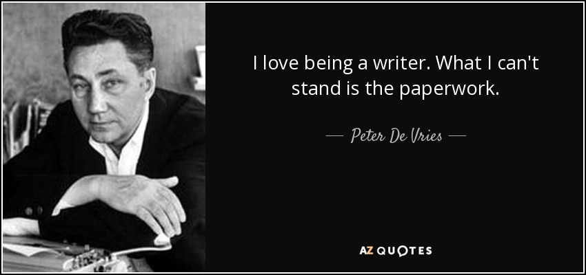 I love being a writer. What I can't stand is the paperwork. - Peter De Vries