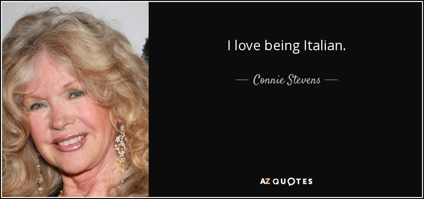 I love being Italian. - Connie Stevens