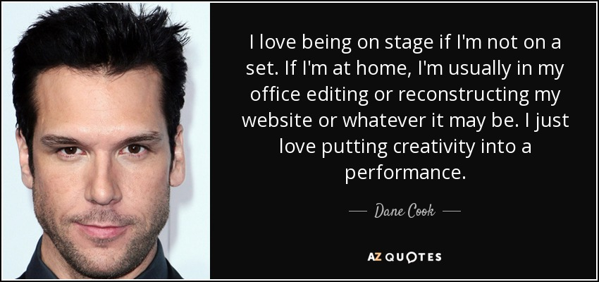 Dane Cook Quote I Love Being On Stage If Im Not On A