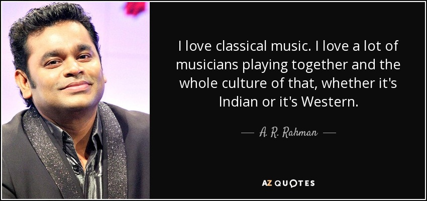 A R Rahman Quote I Love Classical Music I Love A Lot Of Musicians