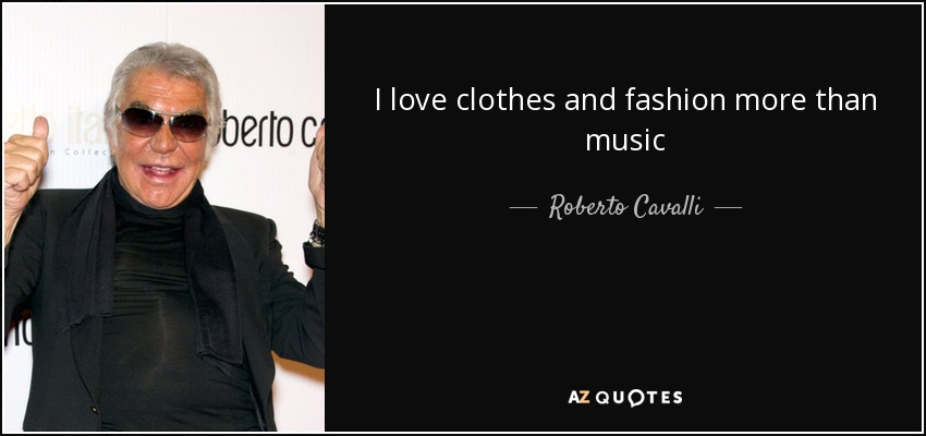I love clothes and fashion more than music - Roberto Cavalli