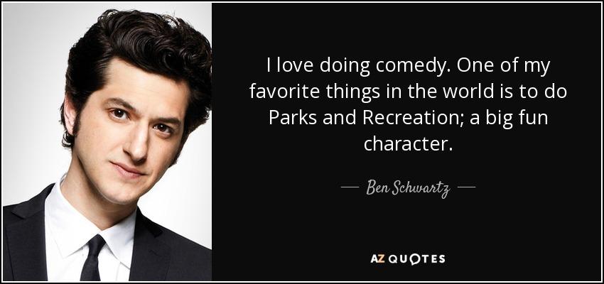 Ben Schwartz Quote: I Love Doing Comedy. One Of My