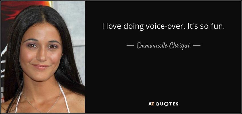 I love doing voice-over. It's so fun. - Emmanuelle Chriqui