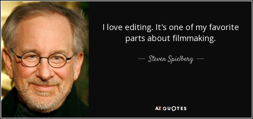 I love editing. It's one of my favorite parts about filmmaking. - Steven Spielberg