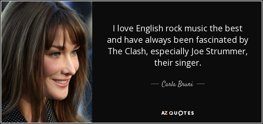 Carla Bruni Quote I Love English Rock Music The Best And Have Always