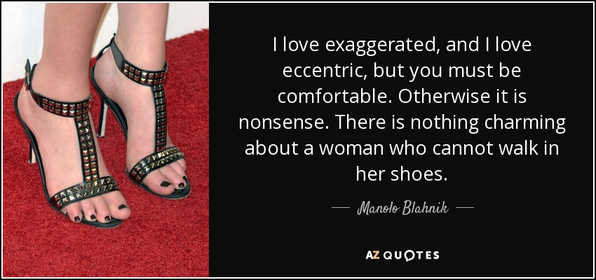 Manolo Blahnik Quote I Love Exaggerated And I Love Eccentric But