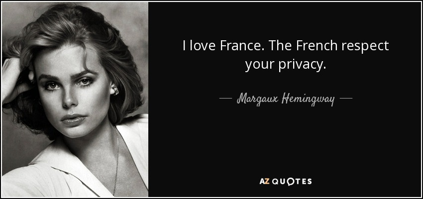 Margaux Hemingway Quote I Love France The French Respect Your Privacy