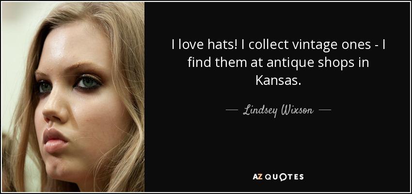 I love hats! I collect vintage ones - I find them at antique shops in Kansas. - Lindsey Wixson