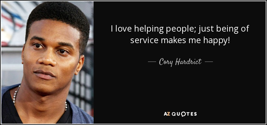 I love helping people; just being of service makes me happy! - Cory Hardrict