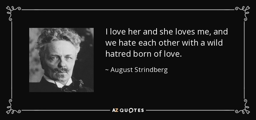 August Strindberg Quote I Love Her And She Loves Me And We Hate