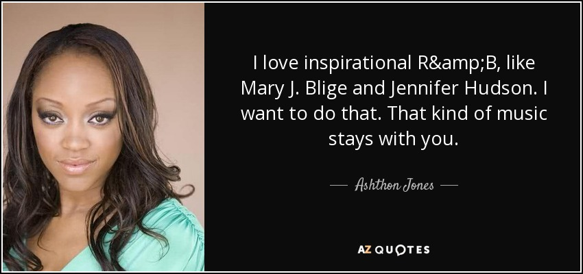 I Love You Jennifer Quotes : ... quote: I love inspirational R&B, like Mary J. Blige and Jennifer