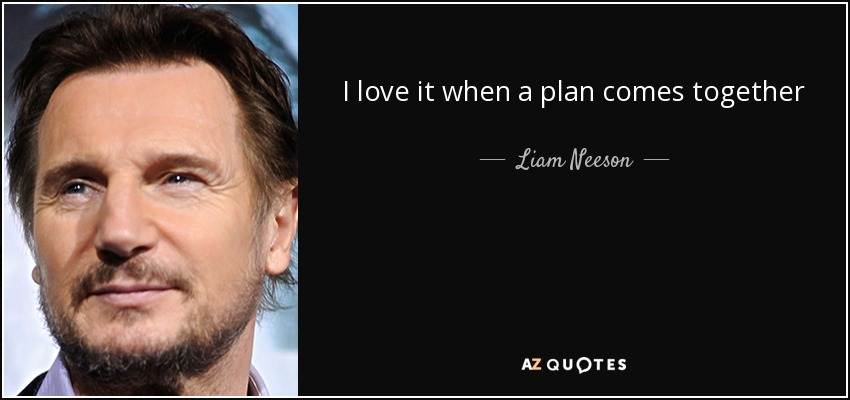 Liam Neeson Quote I Love It When A Plan Comes Together
