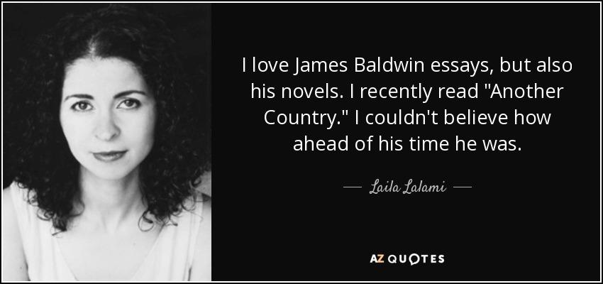 Laila Lalami quote: I love James Baldwin essays, but also ...