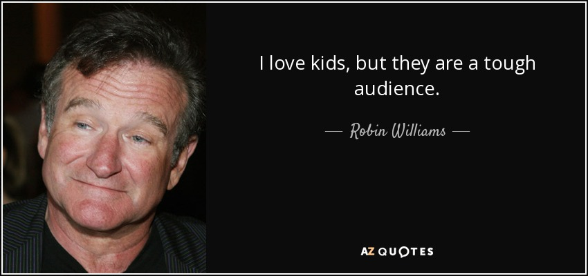 I love kids, but they are a tough audience. - Robin Williams