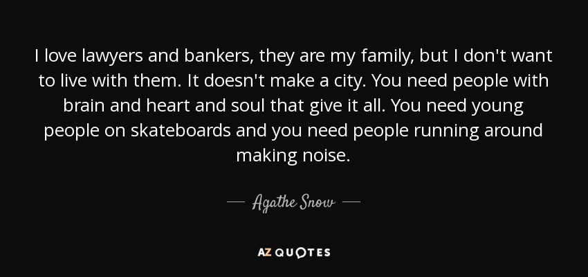Agathe Snow Quote I Love Lawyers And Bankers They Are My Family