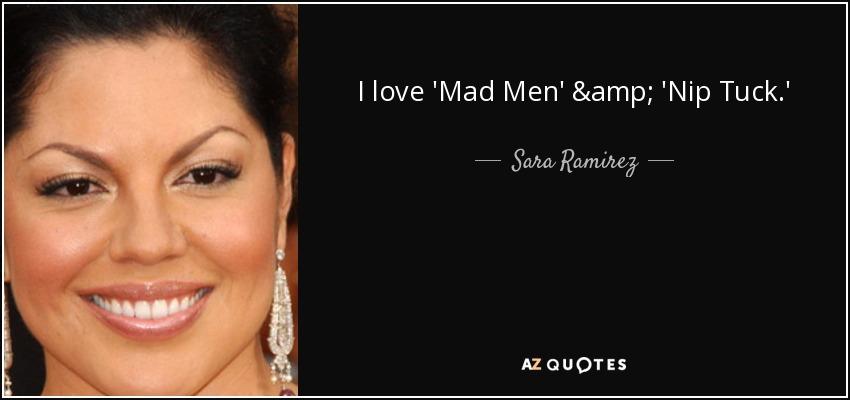I love 'Mad Men' & 'Nip Tuck.' - Sara Ramirez