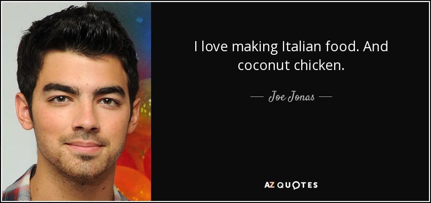 Joe Jonas Quote I Love Making Italian Food And Coconut Chicken