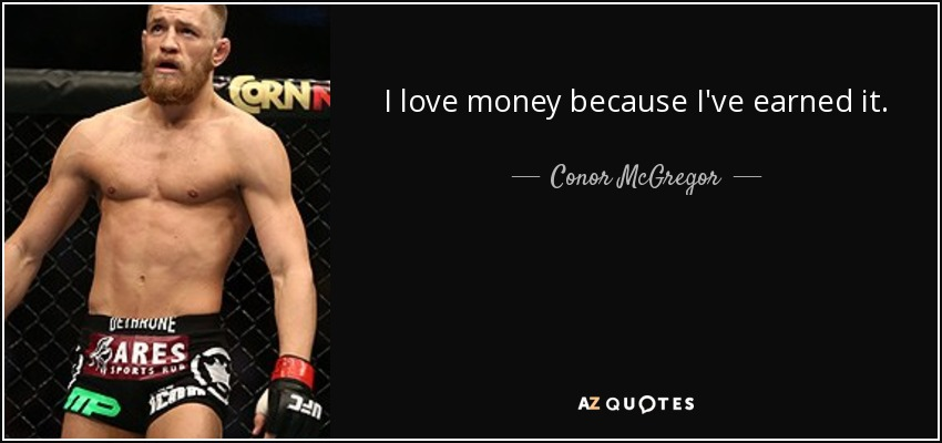 I love money because I've earned it. - Conor McGregor
