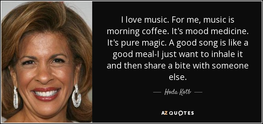 Hoda Kotb Quote I Love Music For Me Music Is Morning Coffee It S