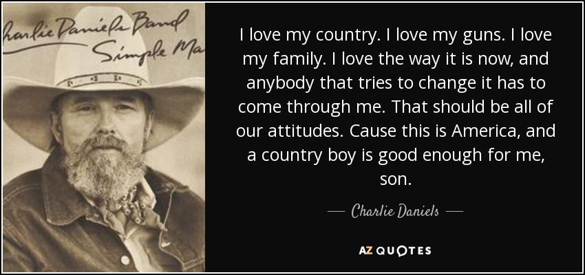 Charlie Daniels Quote I Love My Country I Love My Guns I Love