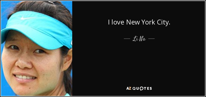 I love New York City. - Li Na