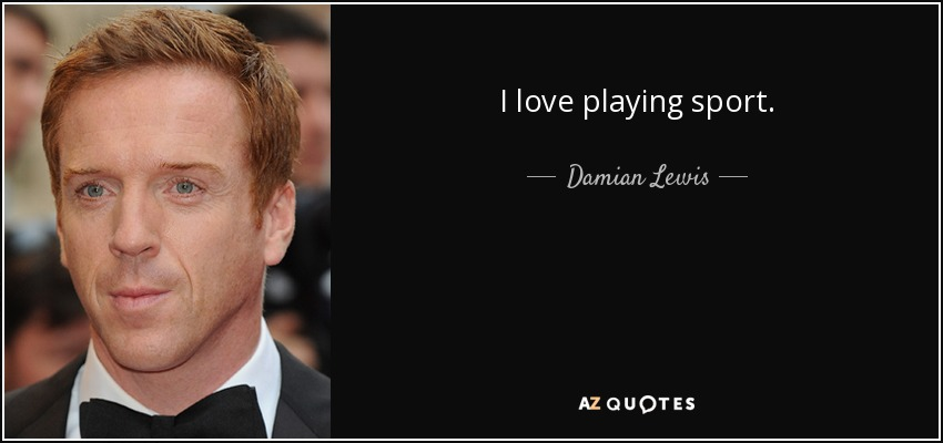 I love playing sport. - Damian Lewis