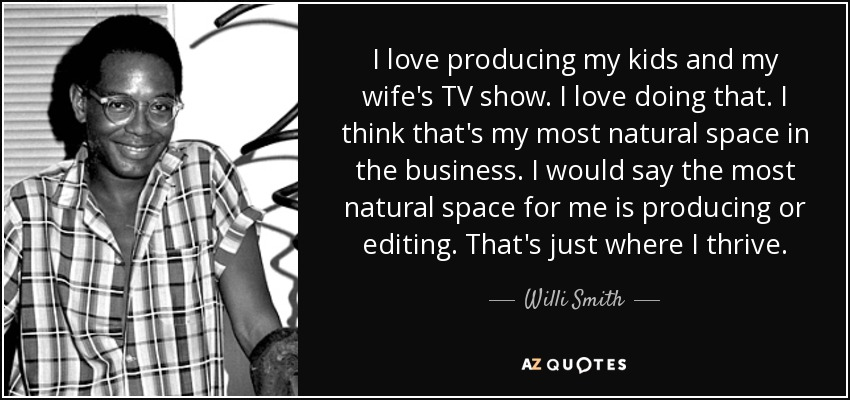 Willi Smith Quote I Love Producing My Kids And My Wifes Tv Show