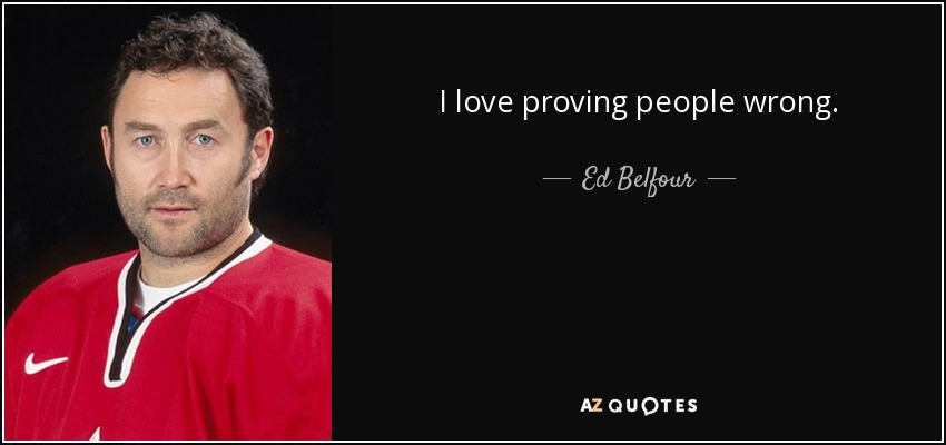 Ed Belfour Quote I Love Proving People Wrong