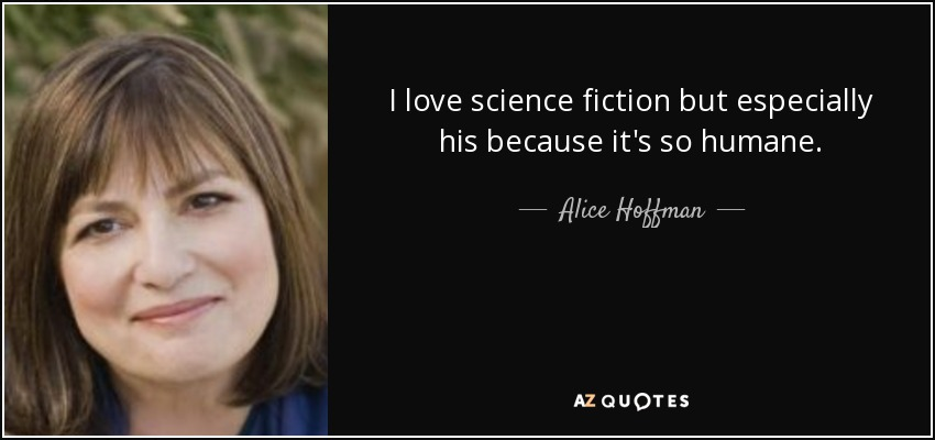 I love science fiction but especially his because it's so humane. - Alice Hoffman