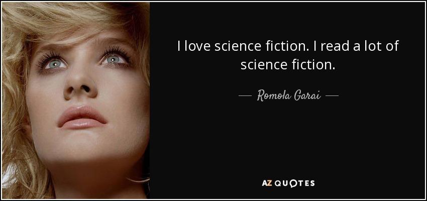 I love science fiction. I read a lot of science fiction. - Romola Garai