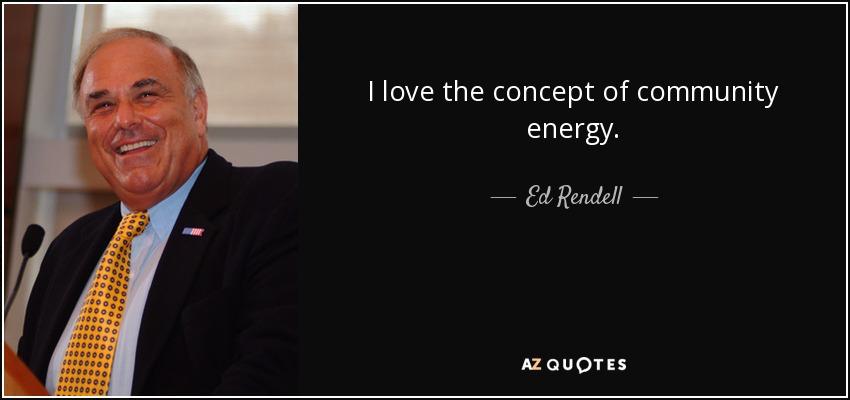 I love the concept of community energy. - Ed Rendell
