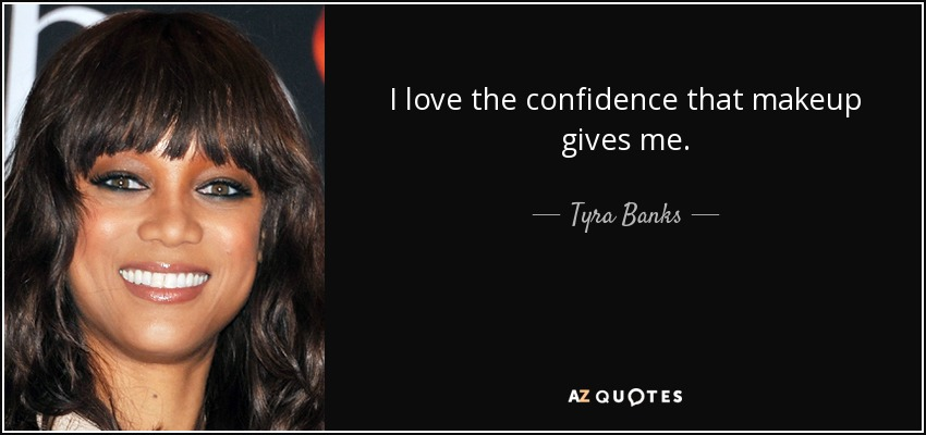 I love the confidence that makeup gives me. - Tyra Banks