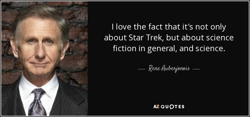 I love the fact that it's not only about Star Trek, but about science fiction in general, and science. - Rene Auberjonois