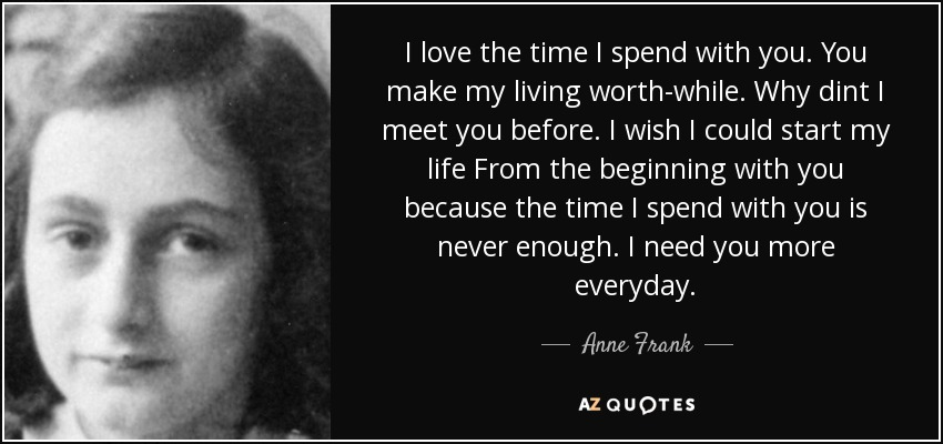 Anne Frank Quote I Love The Time I Spend With You You Make