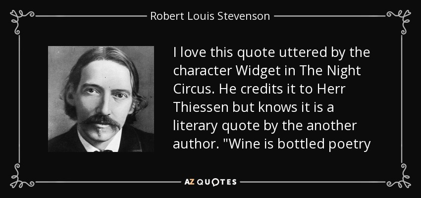 I love this quote uttered by the character Widget in The Night Circus. He credits it to Herr Thiessen but knows it is a literary quote by the another author.