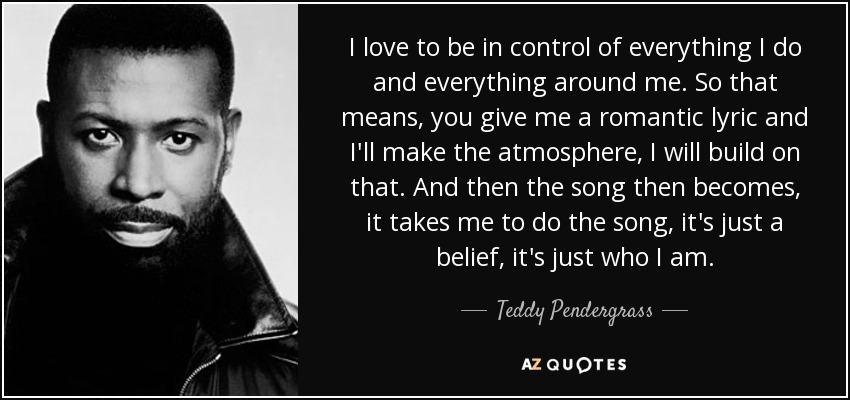 Teddy Pendergrass quote: I love to be in control of