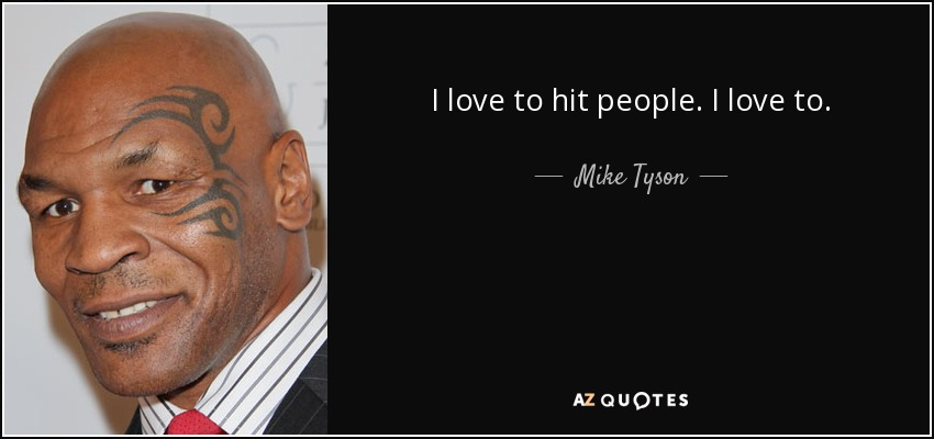 I love to hit people. I love to. - Mike Tyson