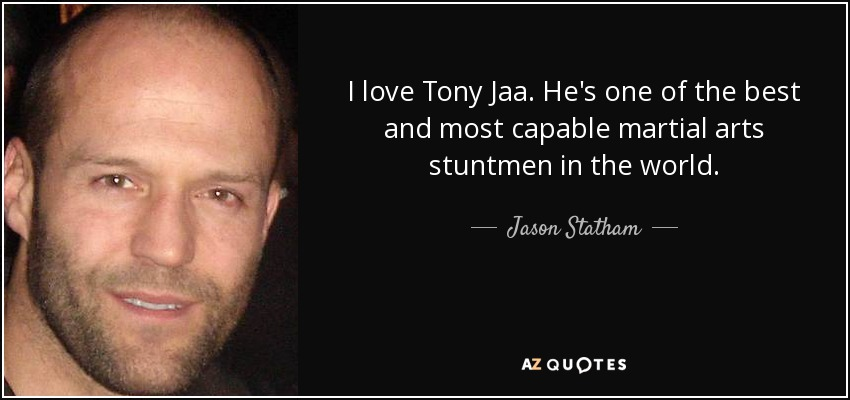 Jason Statham quote: I love Tony Jaa. He\'s one of the best ...