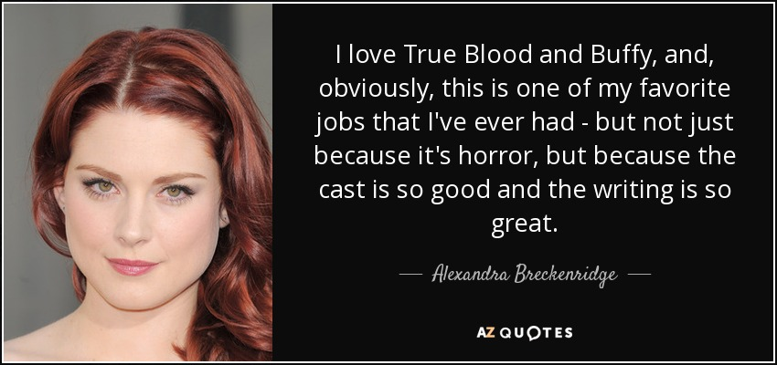 Alexandra Breckenridge Quote I Love True Blood And Buffy And