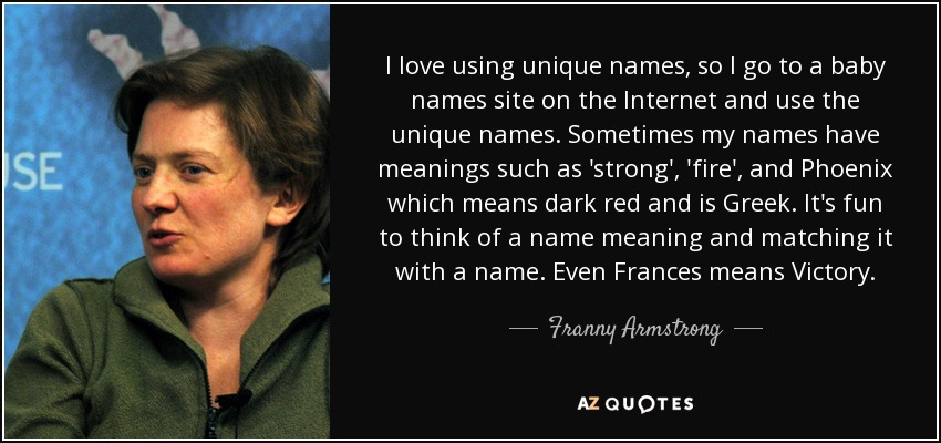 Franny Armstrong Quote I Love Using Unique Names So I Go To A