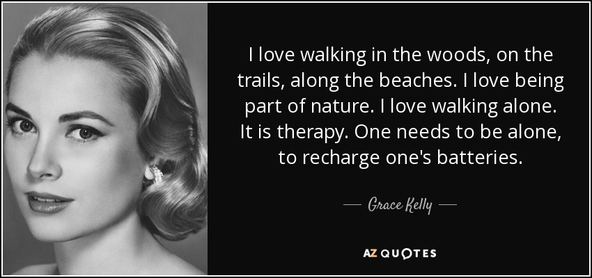 Grace Kelly Quote I Love Walking In The Woods On The Trails Along