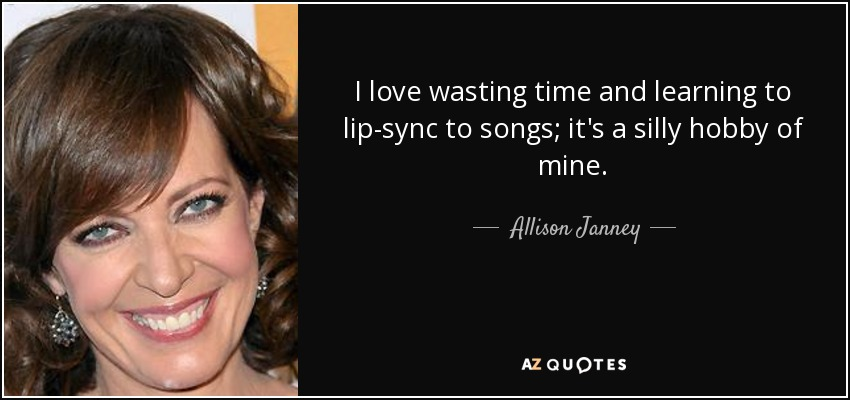Allison Janney quote: I love wasting time and learning to