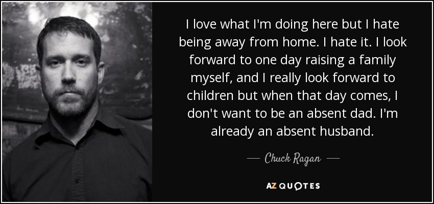Chuck Ragan Quote I Love What Im Doing Here But I Hate Being