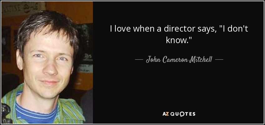 I love when a director says,